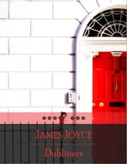 Dubliners - The Sisters, Encounter, Araby, Eveline, After the Race, Two Gallants, Boarding House, Little Cloud, Counterparts, Clay, Painful Case, Ivy Day in the Committee Room, Mother, Grace, Dead ebook by James Joyce
