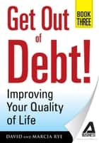 Get Out of Debt! Book Three ebook by David Rye,Marcia Rye
