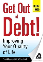 Get Out of Debt! Book Three: Improving Your Quality of Life ebook by David Rye,Marcia Rye