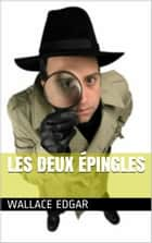 Les deux Épingles ebook by Wallace Edgar