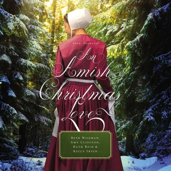 An Amish Christmas Love - Four Stories Áudiolivro by Beth Wiseman,Amy Clipston,Ruth Reid,Kelly Irvin