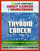 21st Century Adult Cancer Sourcebook: Thyroid Cancer - Clinical Data for Patients, Families, and Physicians ebook by Progressive Management