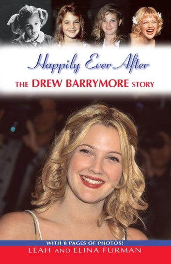 Happily Ever After - The Drew Barrymore Story ebook by Leah Furman,Elina Furman