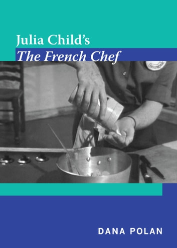 Julia Child's The French Chef ebook by Dana Polan