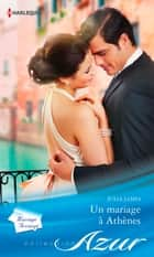 Un mariage à Athènes ebook by Julia James