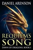 Requiem's Song - Dawn of Dragons, Book 1 ebook by Daniel Arenson