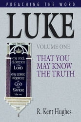 Luke (Vol. 1): That You May Know the Truth ebook by R. Kent Hughes,R. Kent Hughes