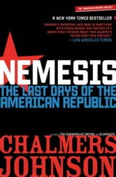 Nemesis - The Last Days of the American Republic ebook by Chalmers Johnson