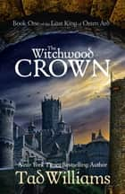 The Witchwood Crown - Book One of The Last King of Osten Ard ebook by