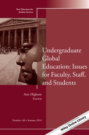 Undergraduate Global Education: Issues for Faculty, Staff, and Students - New Directions for Student Services, Number 146 ebook by Ann Highum