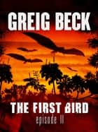 The First Bird: Episode 2 ebook by Greig Beck