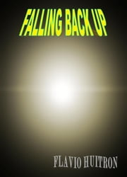 Falling Back Up ebook by Flavio Huitron