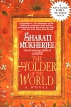 Holder of the World - A Novel ebook by Bharati Mukherjee