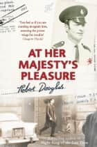At Her Majesty's Pleasure ebook by Robert Douglas