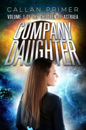 Company Daughter - The Children of Astraea, #1 ebook by Callan Primer