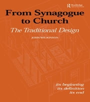 From Synagogue to Church: The Traditional Design - Its Beginning, its Definition, its End ebook by John Wilkinson