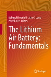 The Lithium Air Battery - Fundamentals ebook by Nobuyuki Imanishi,Alan C. Luntz,Peter G. Bruce