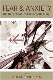 Fear and Anxiety - The Benefits of Translational Research ebook by Jack M. Gorman