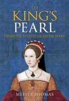 The King's Pearl - Henry VIII and His Daughter Mary ebook by
