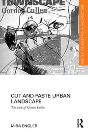 Cut and Paste Urban Landscape - The Work of Gordon Cullen ebook by Mira Engler