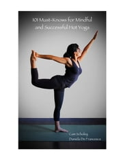 101 Must-Knows for Mindful and Successful Hot Yoga ebook by Cam Scholey