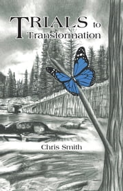 Trials to Transformation ebook by Chris Smith
