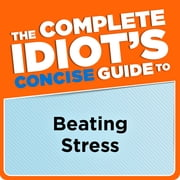 The Complete Idiot's Concise Guide to Beating Stress ebook by Arlene Uhl