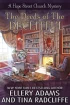 The Deeds of the Deceitful ebook by Ellery Adams, Tina Radcliffe