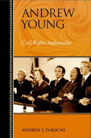 Andrew Young - Civil Rights Ambassador ebook by Andrew J. DeRoche