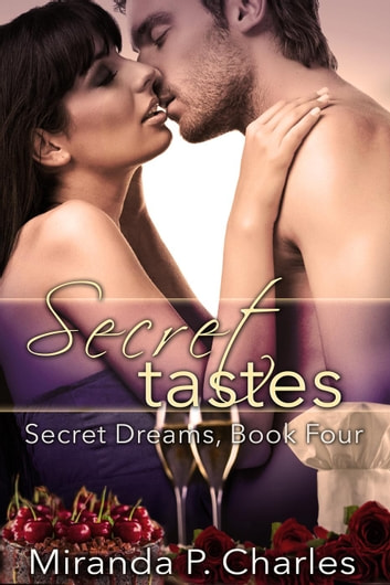 Secret Tastes - Secret Dreams Contemporary Romance, #4 ebook by Miranda P. Charles