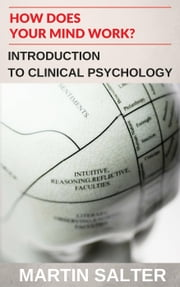 How Does Your Mind Work? Introduction To Clinical Psychology ebook by Martin Salter