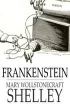 Frankenstein - Or the Modern Prometheus ebook by Mary Wollstonecraft Shelley
