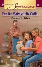 For the Sake of His Child ebook by Bonnie K. Winn
