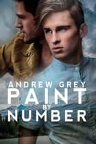 Paint by Number ebook by Andrew Grey