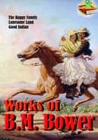 Works of B.M. Bower (14 Works) - Western Novels ebook by B.M. Bower