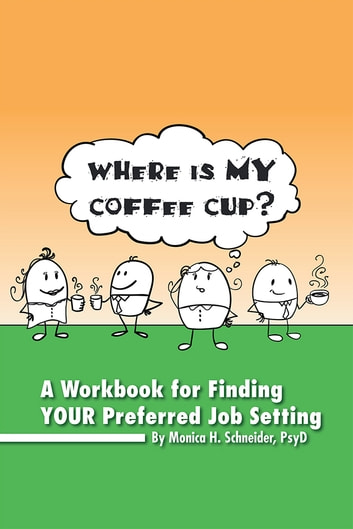 Where Is My Coffee Cup? ebook by Monica H. Schneider, PsyD.