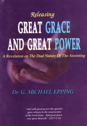 Releasing Great Grace and Great Power ebook by G. Michael Epping