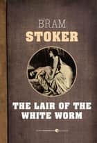 The Lair Of The White Worm ebook by Bram Stoker