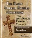 The Early Church Fathers - Ante Nicene Fathers Volume 3-Latin Christianity: Tertullian