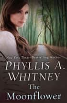 The Moonflower ebook by Phyllis A. Whitney