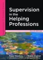 Supervision In The Helping Professions ebook by Peter Hawkins, Robin Shohet