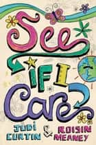 See If I Care ebook by Judi Curtin,Roisin Meaney