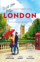 With Love From London/At the Ruthless Billionaire's Command/Falling for the Secret Millionaire/Doctor on Her Doorstep ebook by Carole Mortimer, Kate Hardy, Annie Claydon