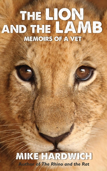The Lion and the Lamb - Memoirs of a Vet ebook by Mike Hardwich