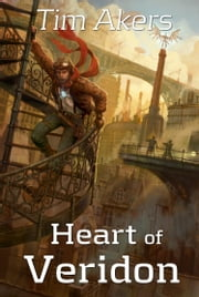 Heart of Veridon - Book 1 of the Burn Cycle ebook by Tim Akers
