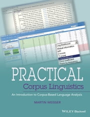Practical Corpus Linguistics - An Introduction to Corpus-Based Language Analysis ebook by Martin Weisser