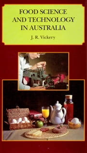 Food Science and Technology in Australia - A review of research since 1900 ebook by JR Vickery