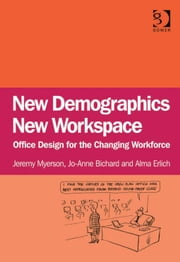 New Demographics New Workspace - Office Design for the Changing Workforce ebook by Alma Erlich,Ms Jo-Anne Bichard,Mr Jeremy Myerson