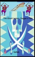The Ghost Legion: Dagger's Fate, Story II ebook by Geltab