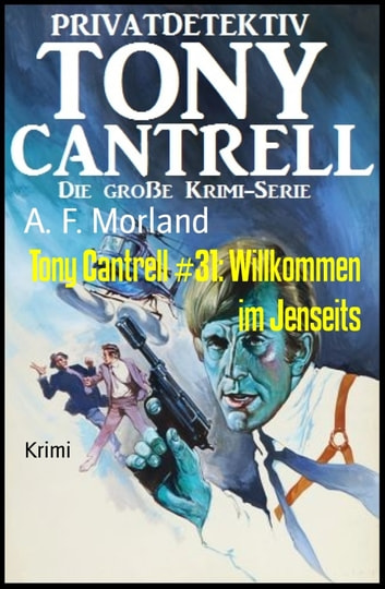Tony Cantrell #31: Willkommen im Jenseits ebook by A. F. Morland